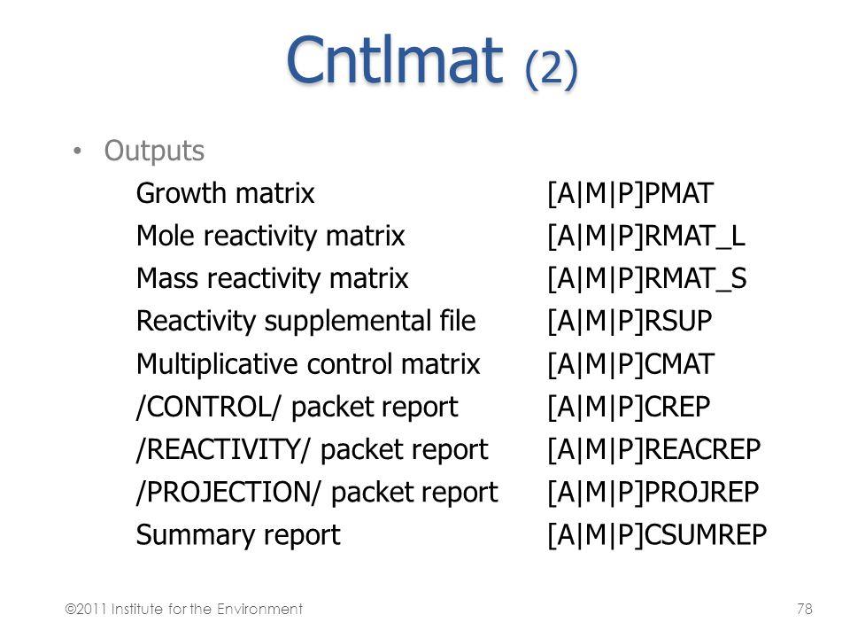 Cntlmat (2) Outputs Growth matrix [A|M|P]PMAT Mole reactivity matrix